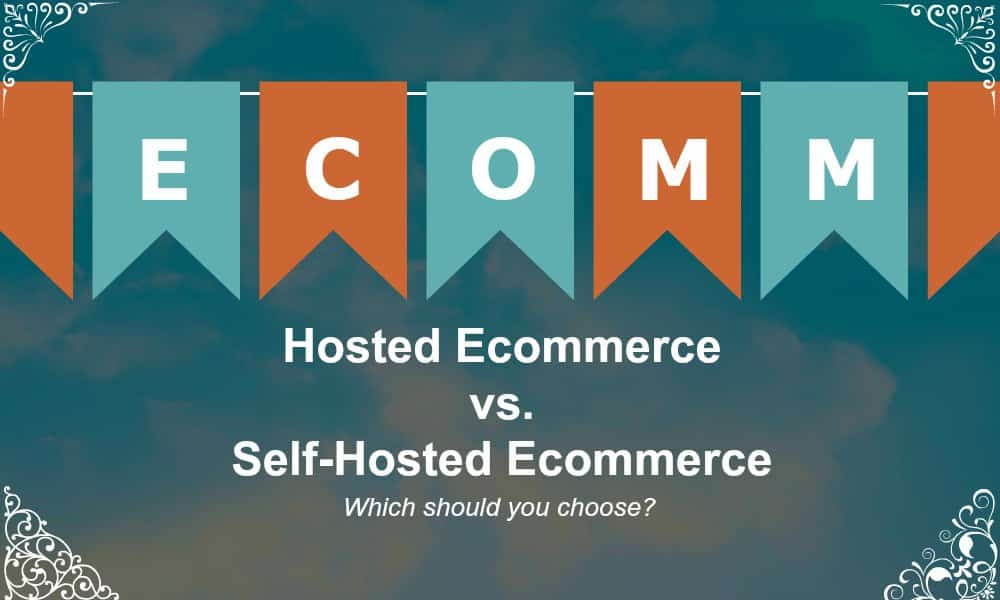 hosted ecommerce vs self hosted ecommerce