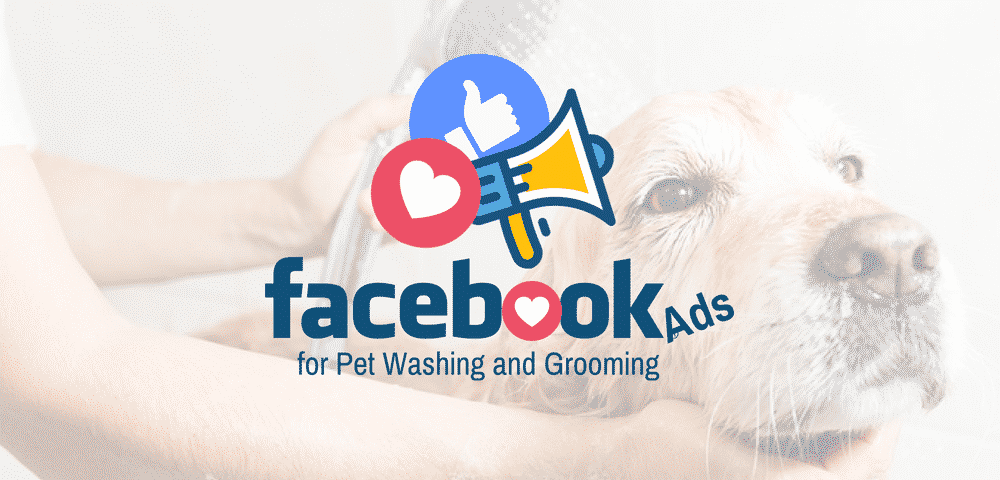Facebook Ads for Pet Washing and Grooming