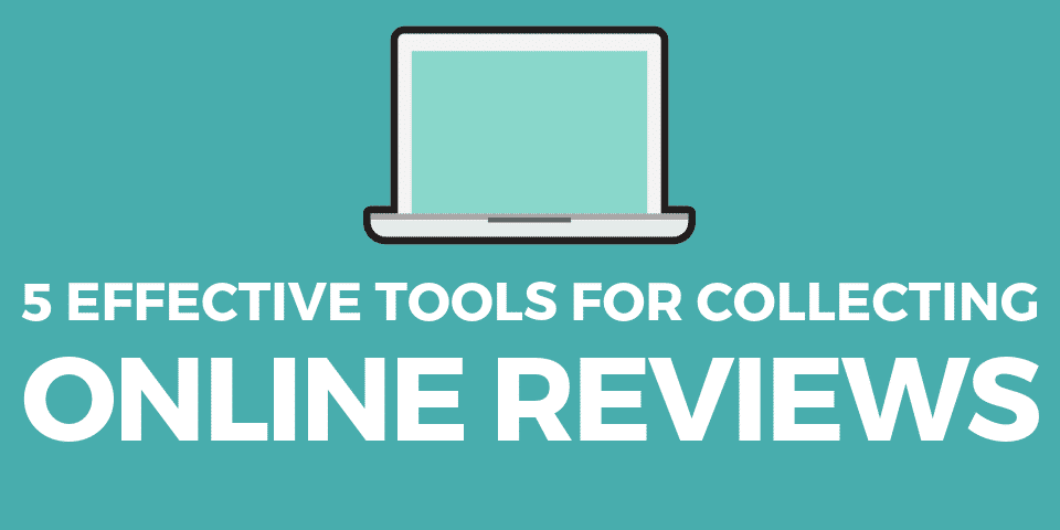5 Effective Tools for Collecting Online Reviews