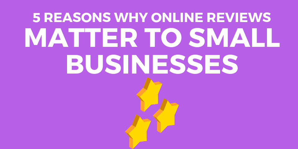 5 Reasons why online reviews matter to small businesses