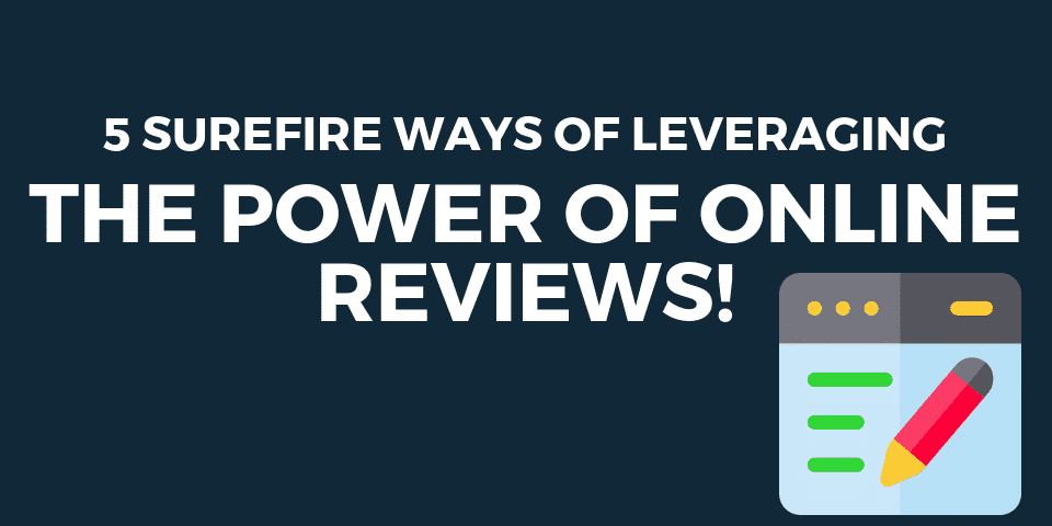 5 surefire ways of leveraging the power of online reviews!