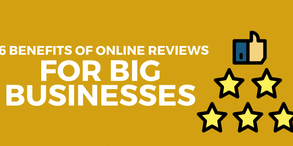 6 Benefits of online reviews for big businesses