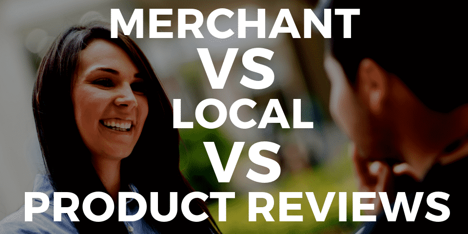 Merchant vs Local vs Product Reviews