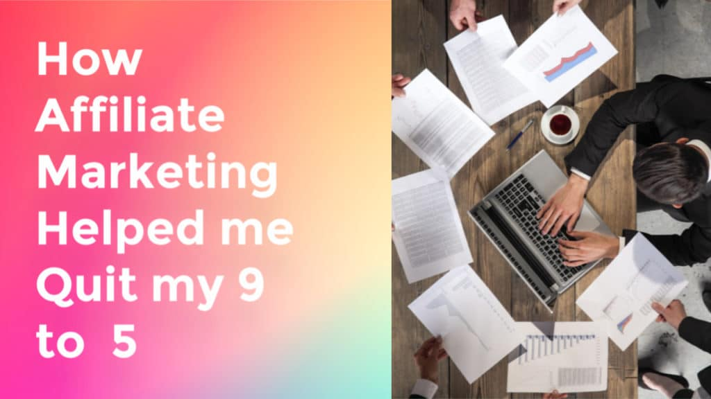 How affiliate marketing helped me quit my 9 to 5
