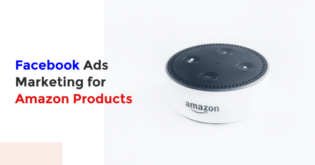 Facebook Ads Marketing for Amazon Products