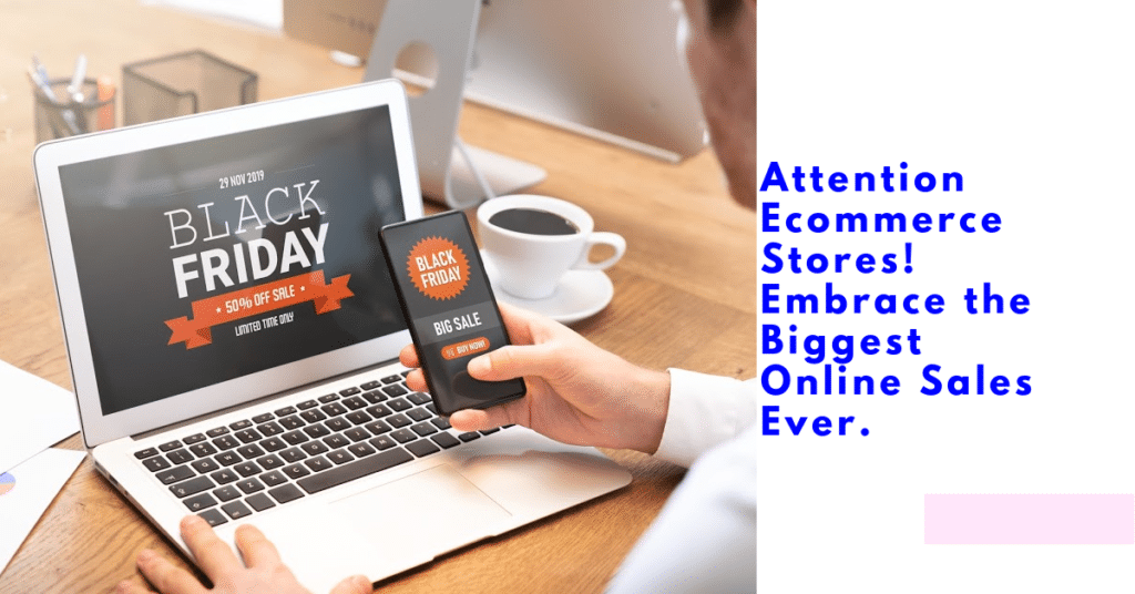 Attention Ecommerce Stores! Embrace the Biggest Online Sales Ever.