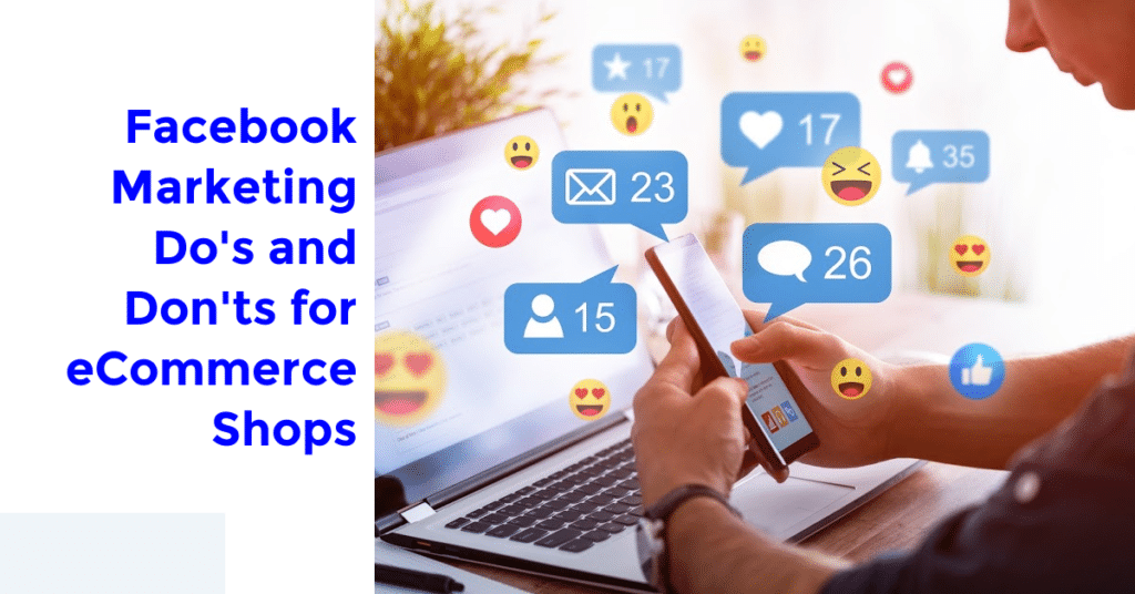 Facebook Marketing Do's and Don'ts for eCommerce Shops