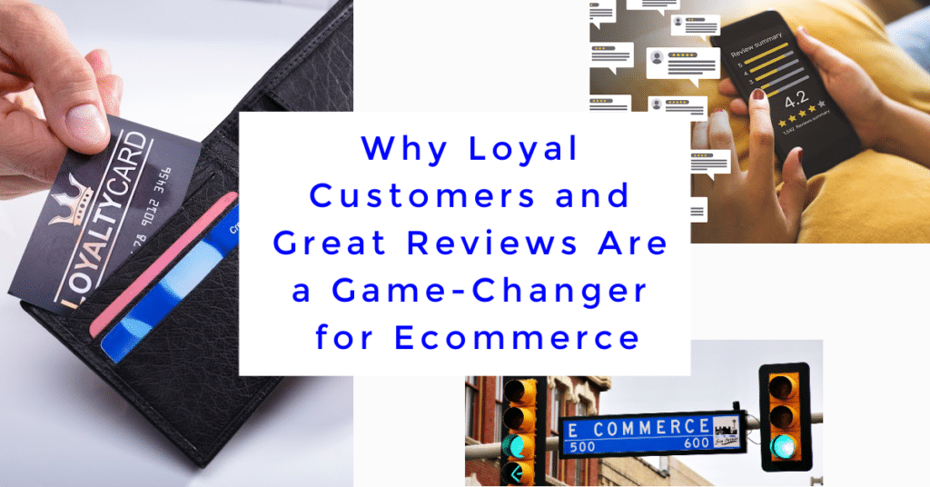 Why Loyal Customers and Great Reviews Are a Game-Changer for Ecommerce