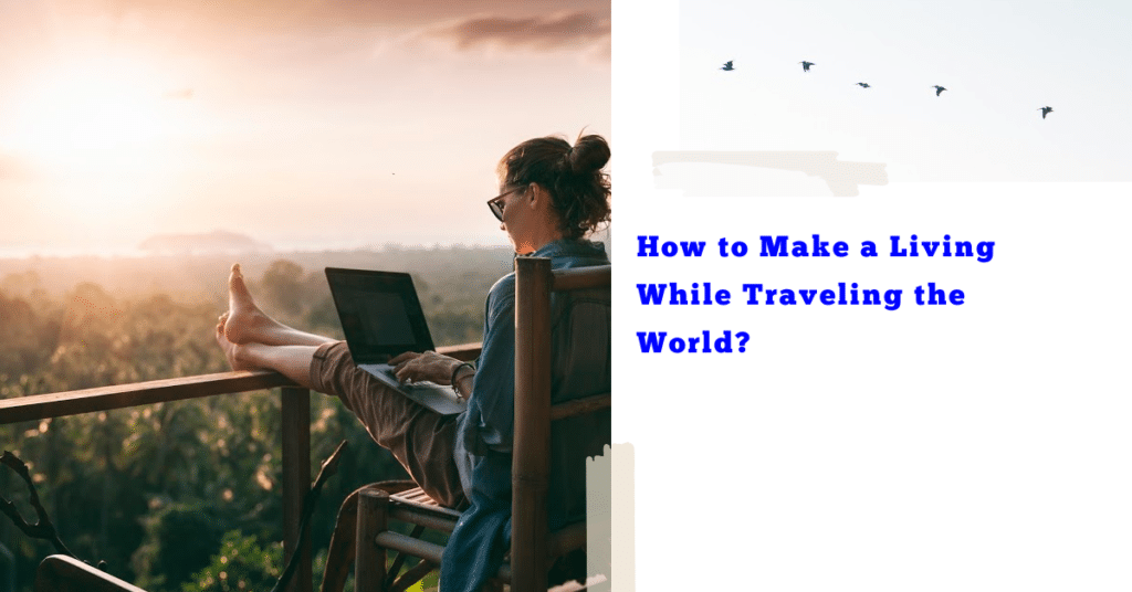 How to Make a Living While Traveling the World?