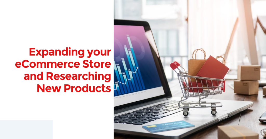 Expanding your Ecommerce Store and Researching New Products
