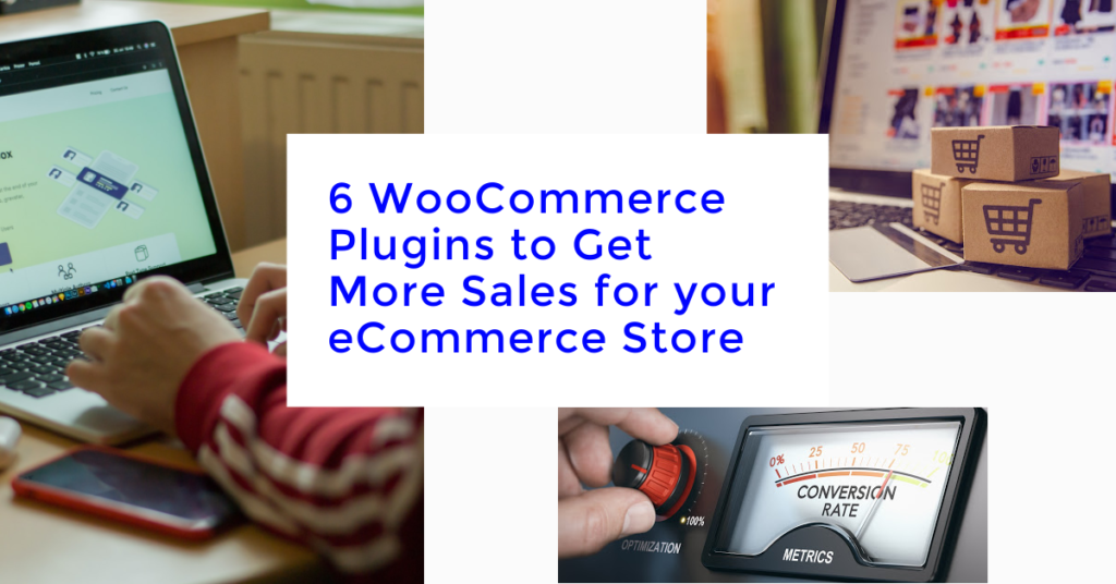 6 WooCommerce Plugins to Get More Sales for your eCommerce Store
