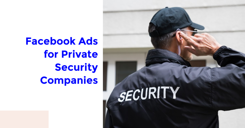Facebook Ads for Private Security Companies