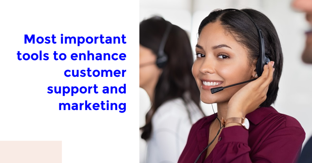 Most Important Tools to Enhance Customer Support and Marketing