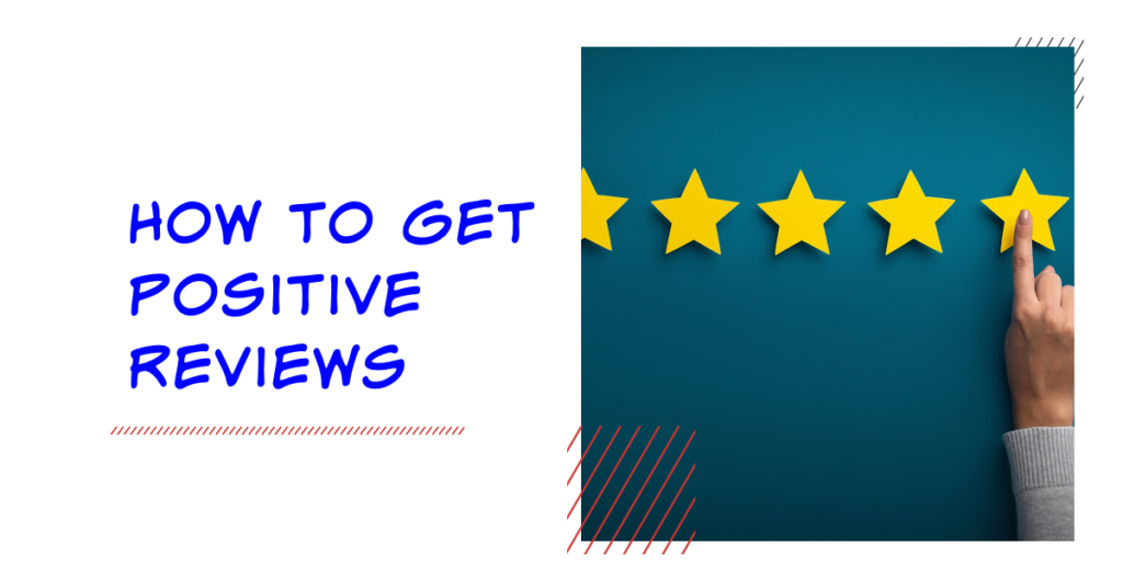 How to Get Positive Reviews 2021