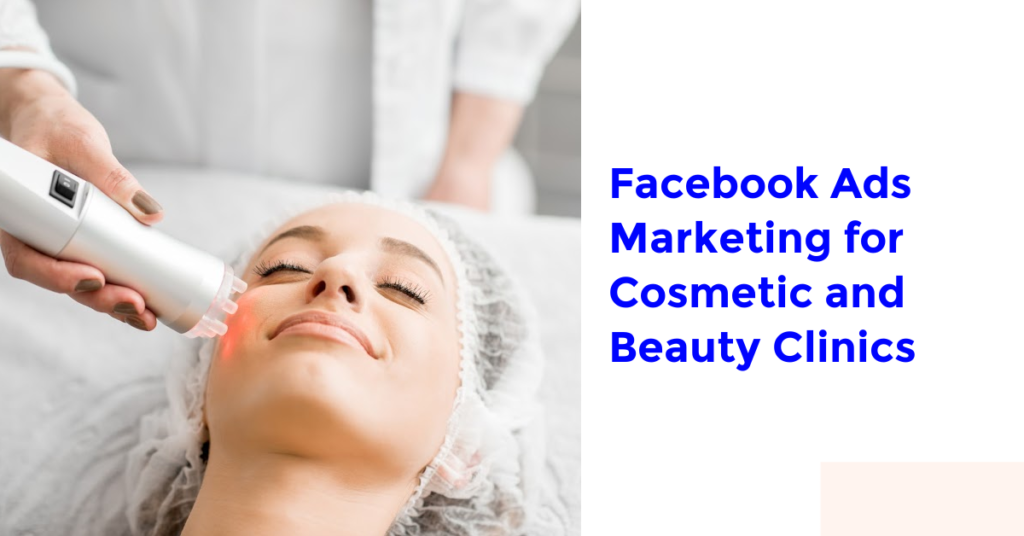 Facebook Ads Marketing for Cosmetic and Beauty Clinics