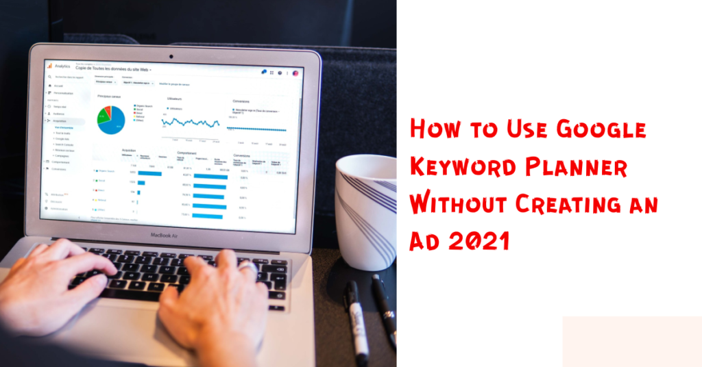 How to Use Google Keyword Planner Without Creating an Ad 2021
