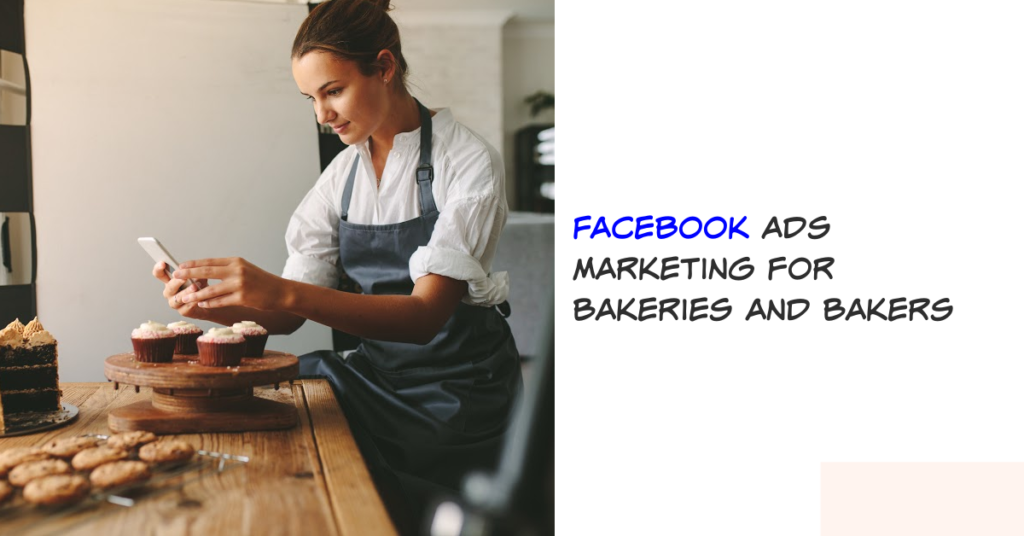 Facebook Ads Marketing for Bakeries and Bakers